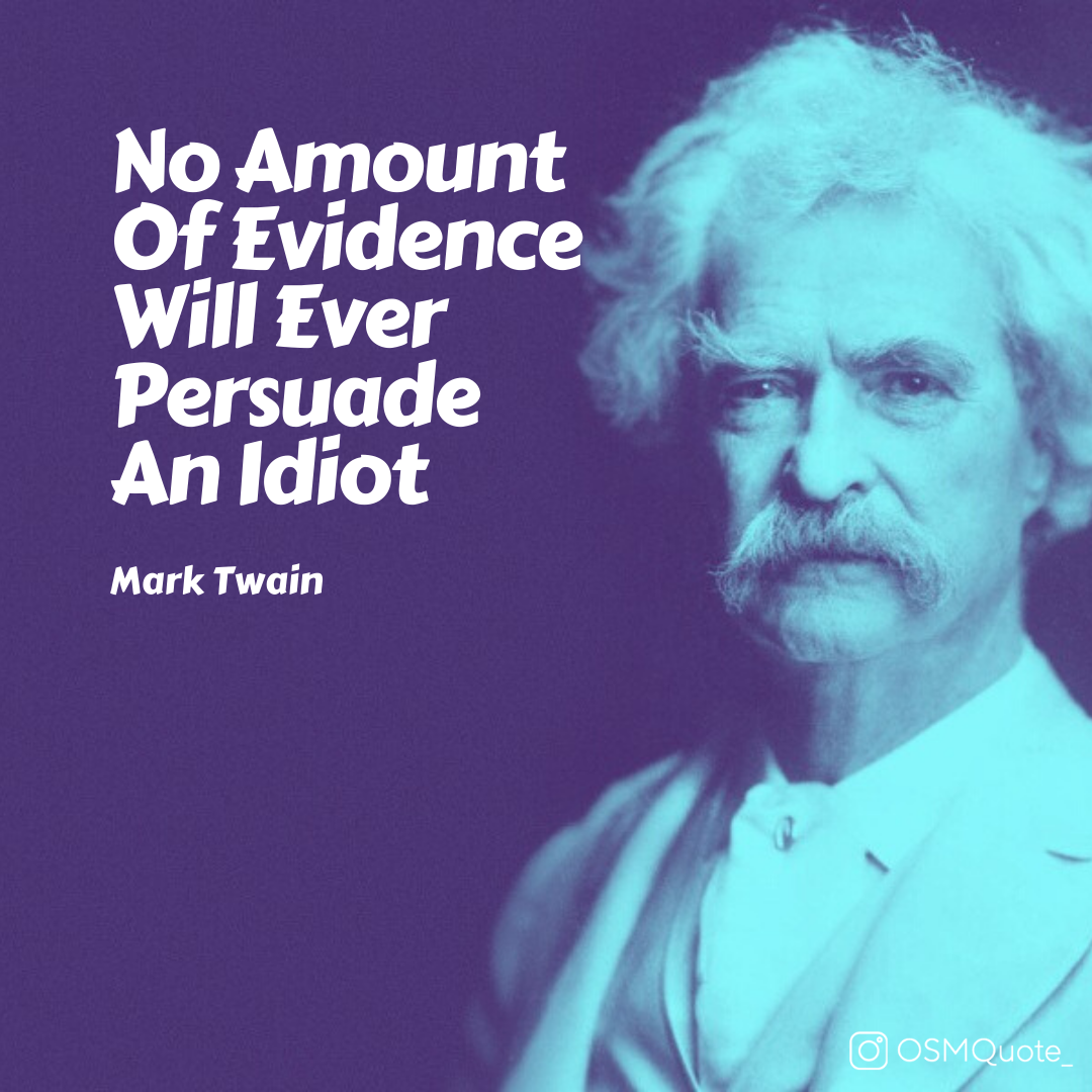 """No Amount Of Evidence Will Ever Persuade An Idiot"" – Mark Twain (1080×1080)"