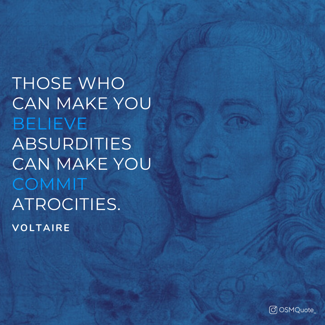 """Those Who Can Make You Believe Absurdities Can Make You Commit Atrocities."" – Voltaire (1080×1080)"