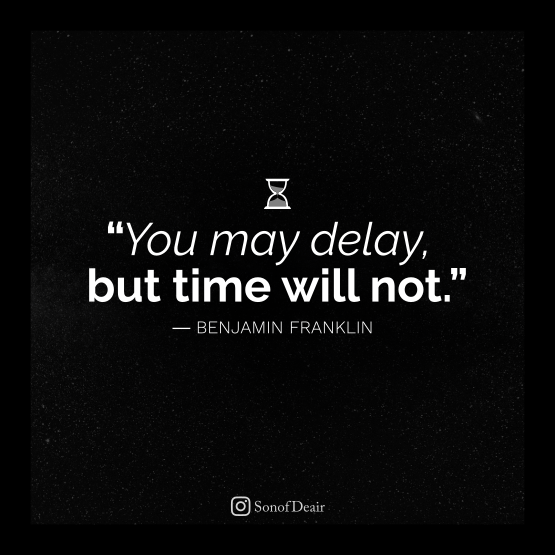 """You may delay, but time will not"" – Benjamin Franklin [555×555]"