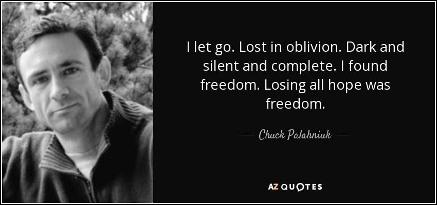 """I let go. Lost in oblivion. Dark and silent and complete. I found freedom. Losing all hope was freedom."" ― Chuck Palahniuk,(1200×850)"