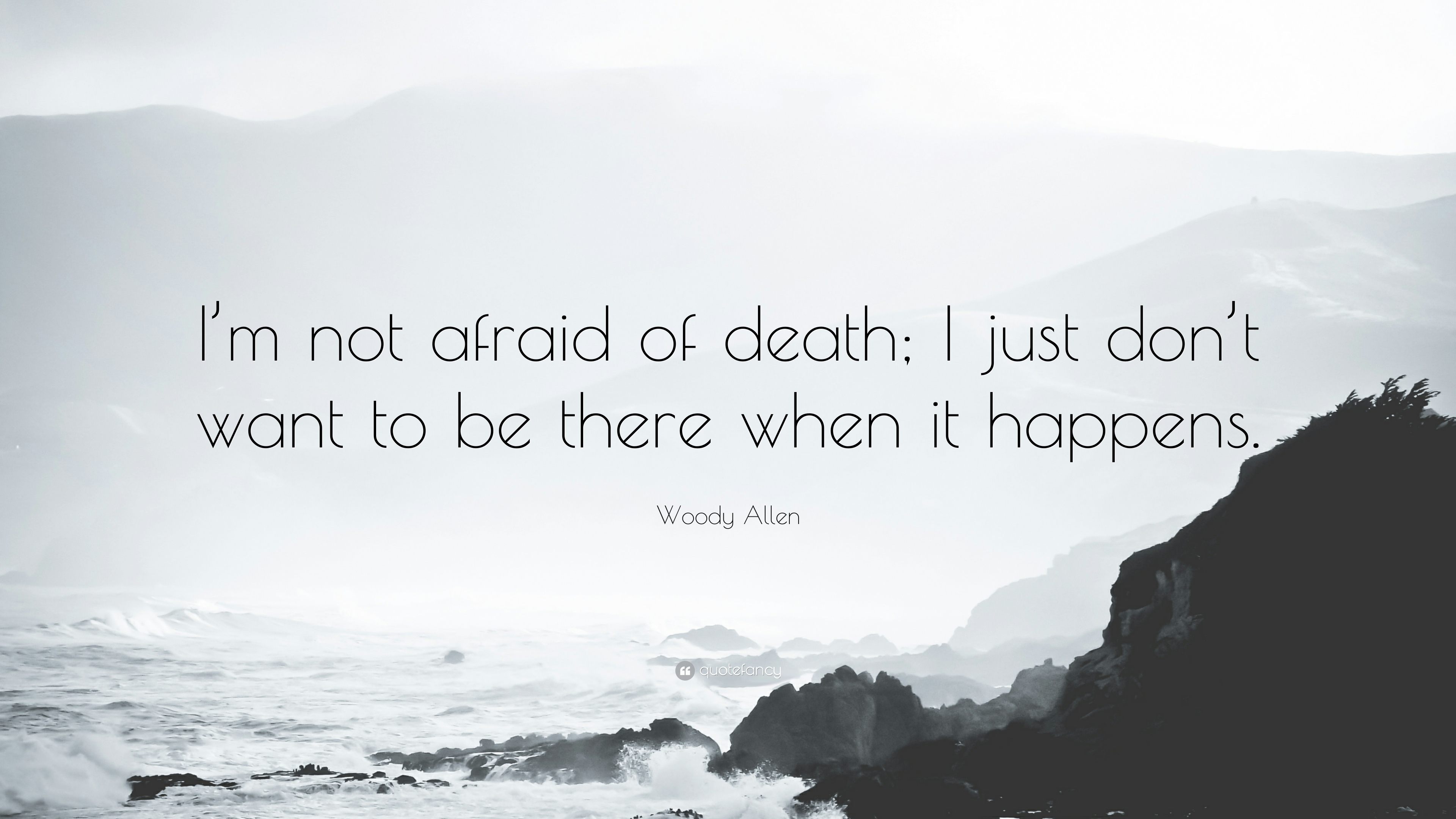 """I'm not afraid of death; I just don't want to be there when it happens."" – Woody Allen [3840 X 2160]"