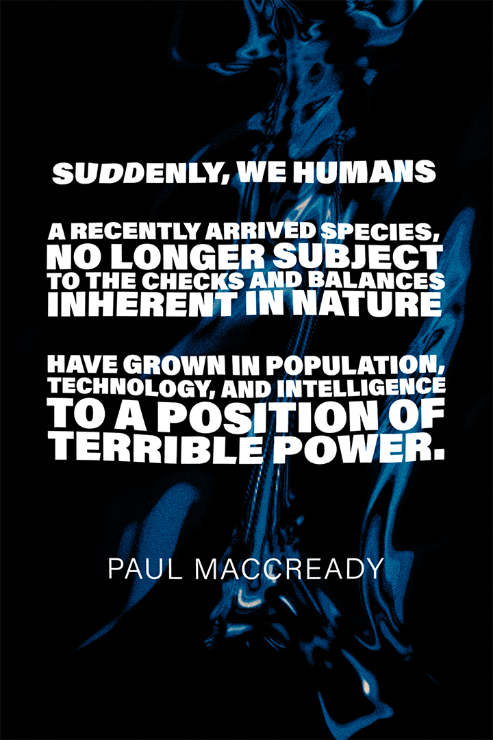 """Suddenly, we humans – a recently arrived species. . ."" Paul MacCready [1080×720]"