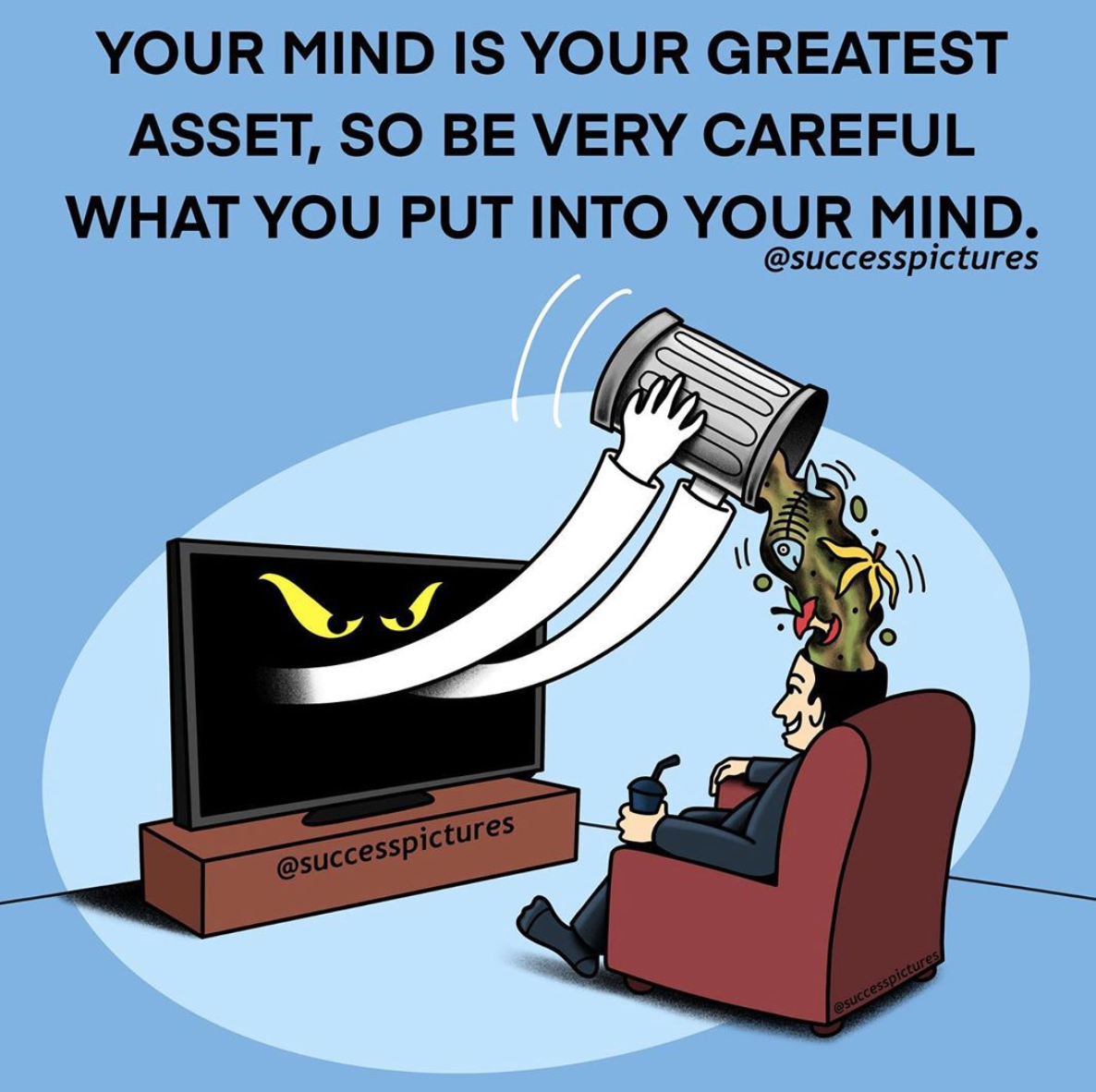 [Image] You need to take care of what you put into your mind because it is your greatest asset to succeed in life