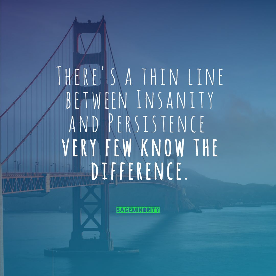 There is a thin line between insanity and persistence – Davis Jr [1080×1080]