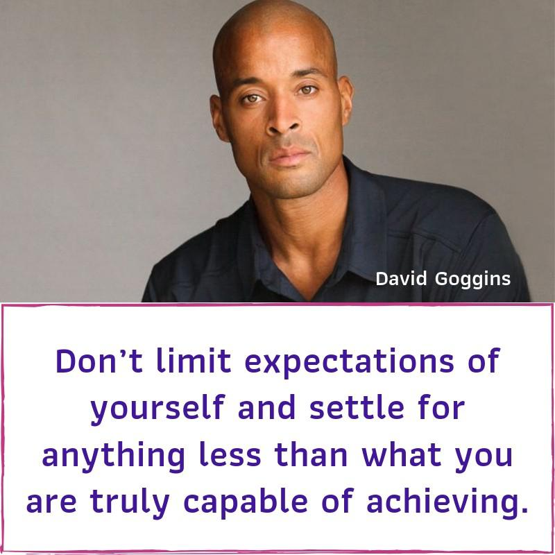 """Don't limit expectations of yourself and settle for anything less than what you are truly capable of achieving."" – David Goggins [800×800]"