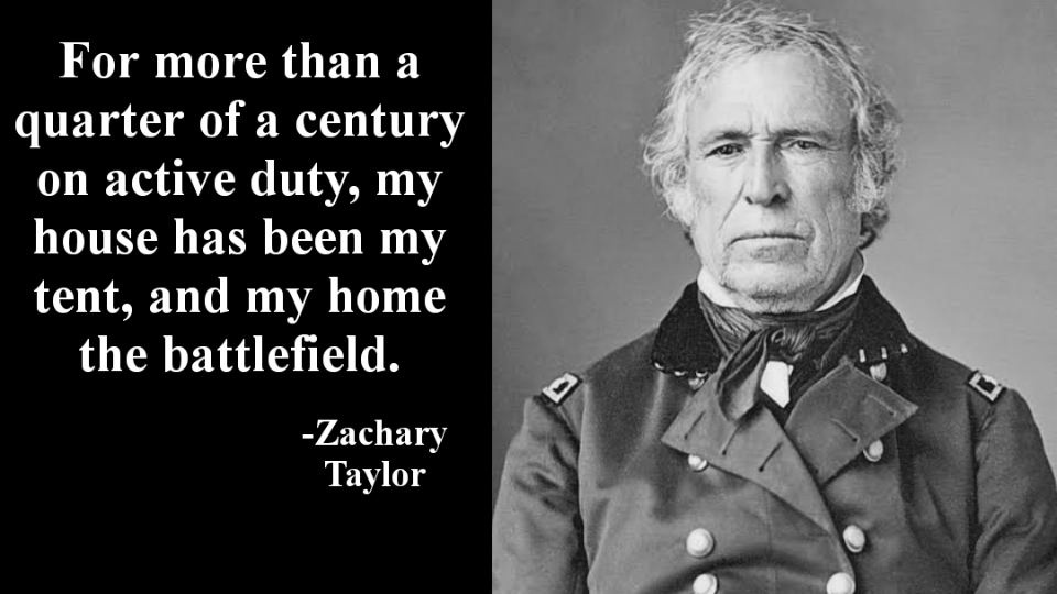 """For more than a quarter of a century on active duty, my house has been my tent, and my home the battlefield."" -Zachary Taylor [OC] [960×540]"