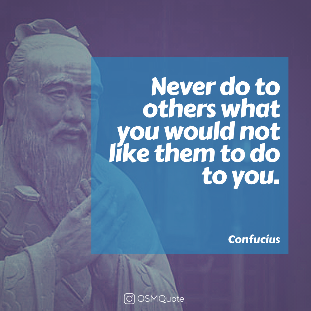 Never Do To Others What You Would Not Like Them To Do To You. – Confucius (1080×1080)