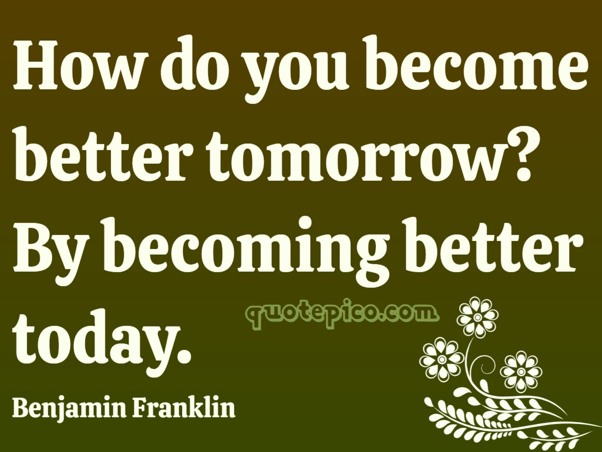 [Image] Start Today -Benjamin Franklin
