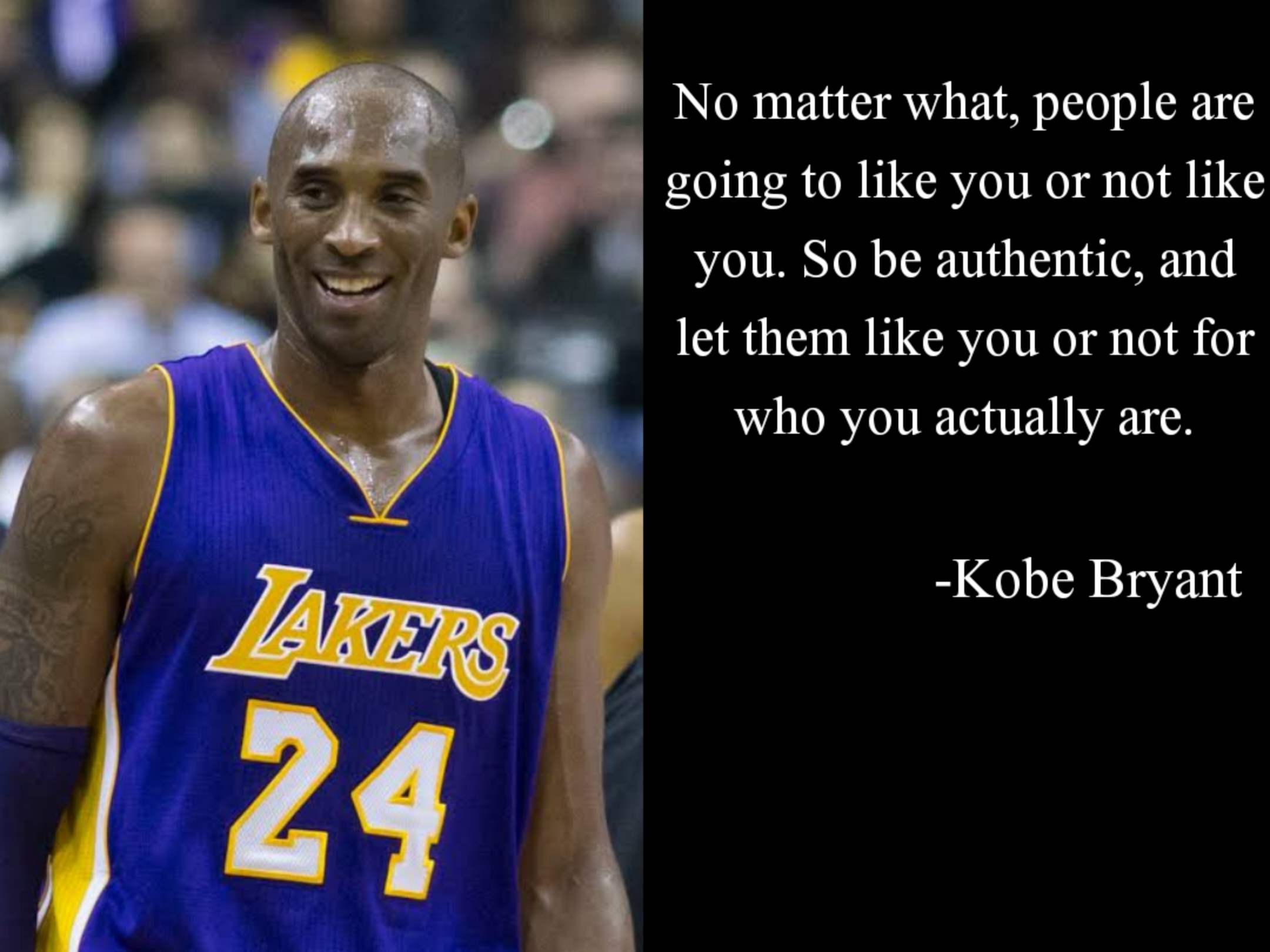 """No matter what, people are going to like you or not like you. So be authentic, and let them like you or not for who you actually are."" -Kobe Bryant [OC] [2160×1620]"