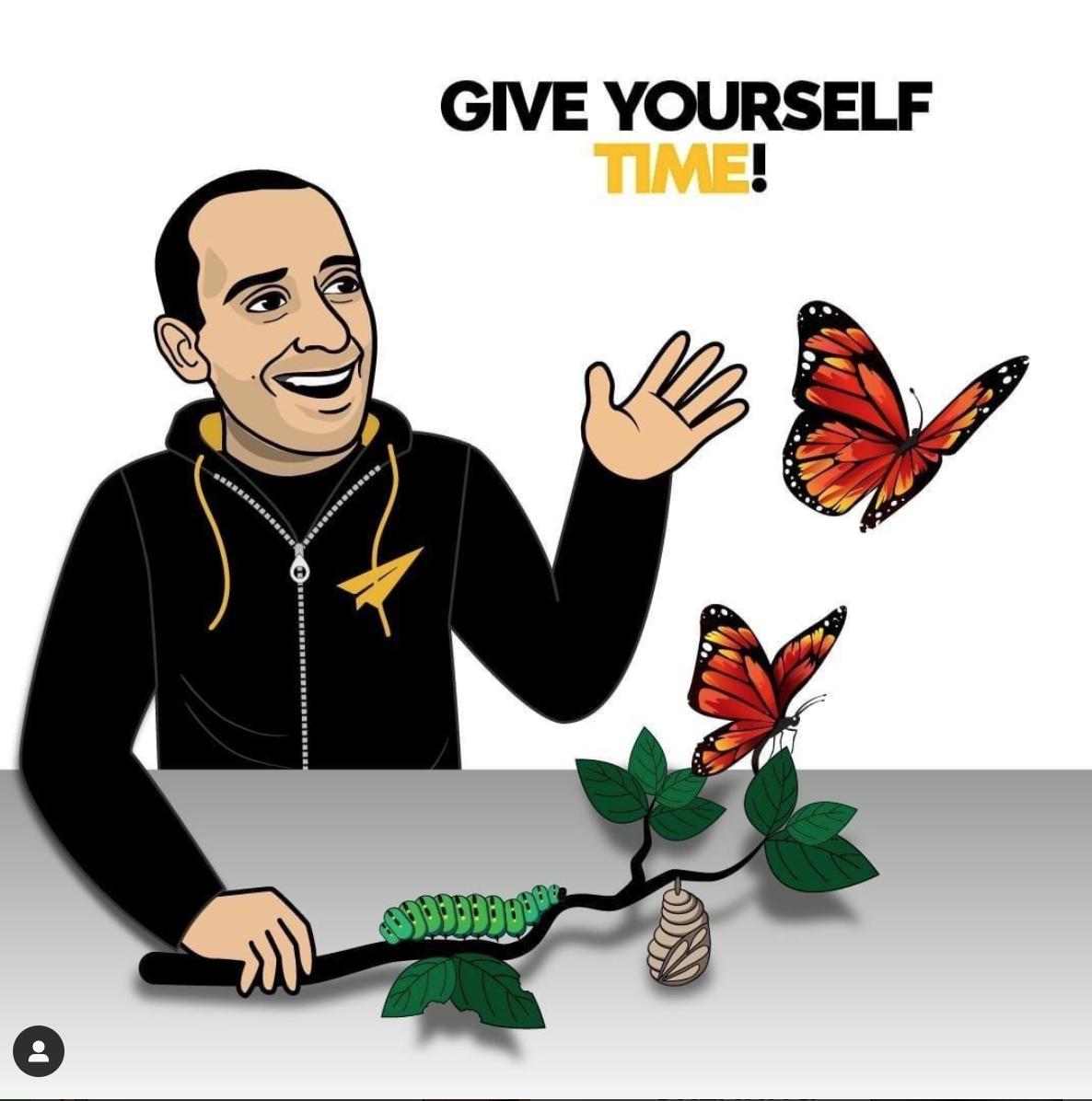 [Image] Follow the example of the caterpillar that becomes a beautiful butterfly by giving yourself time to achieve great things in life