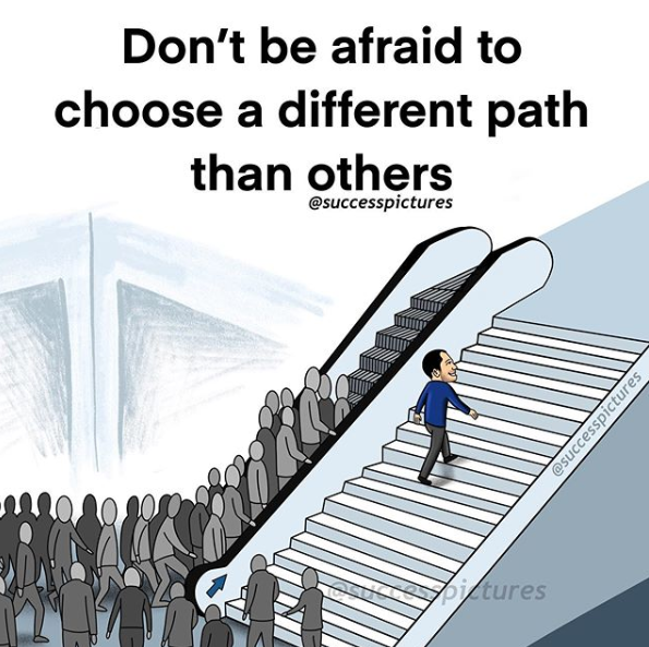 [Image] Don't be afraid to choose a different path than others if you want to achieve great things in life