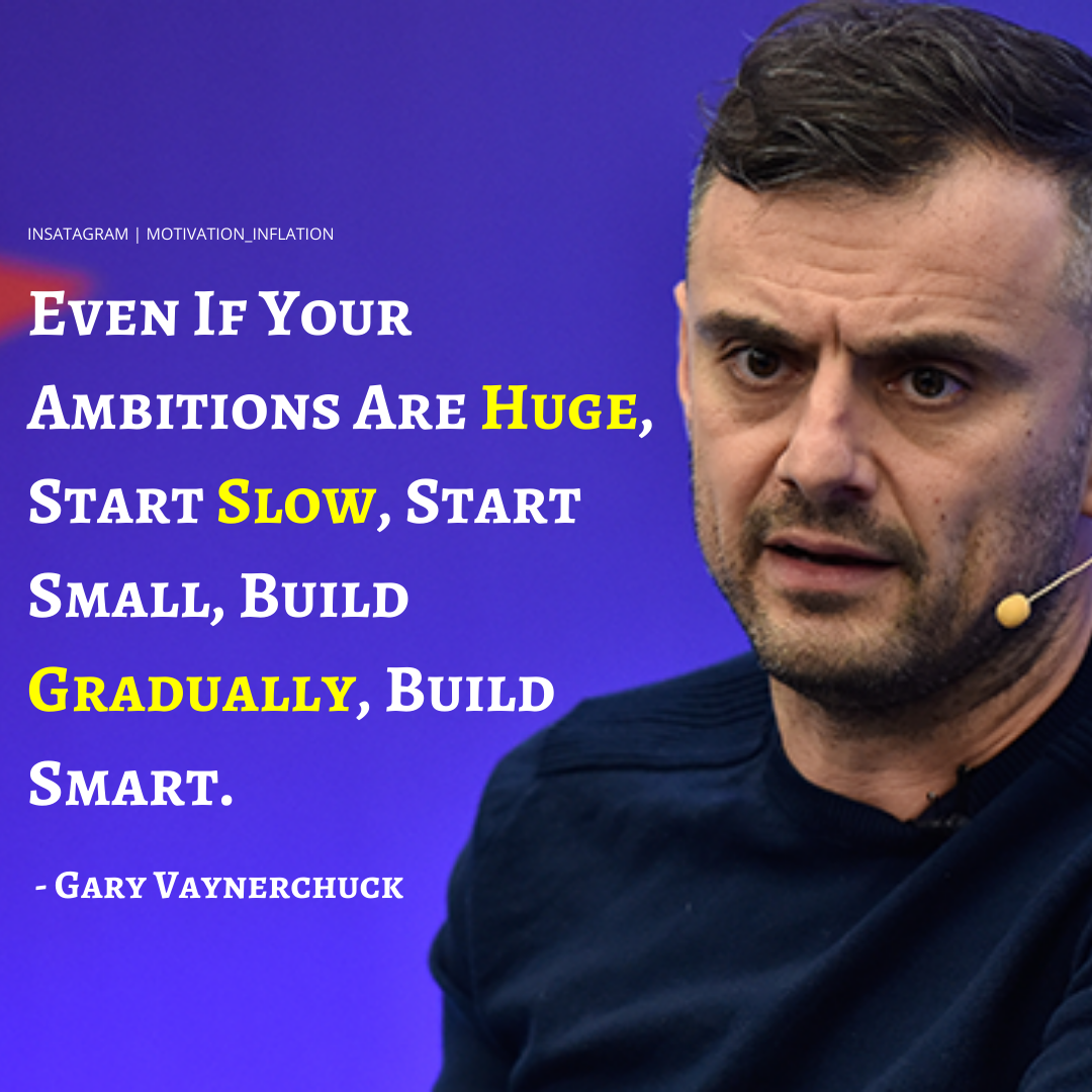 """Even if your ambitions are huge….."" – Gary Vaynerchuck – [1080×1080]"
