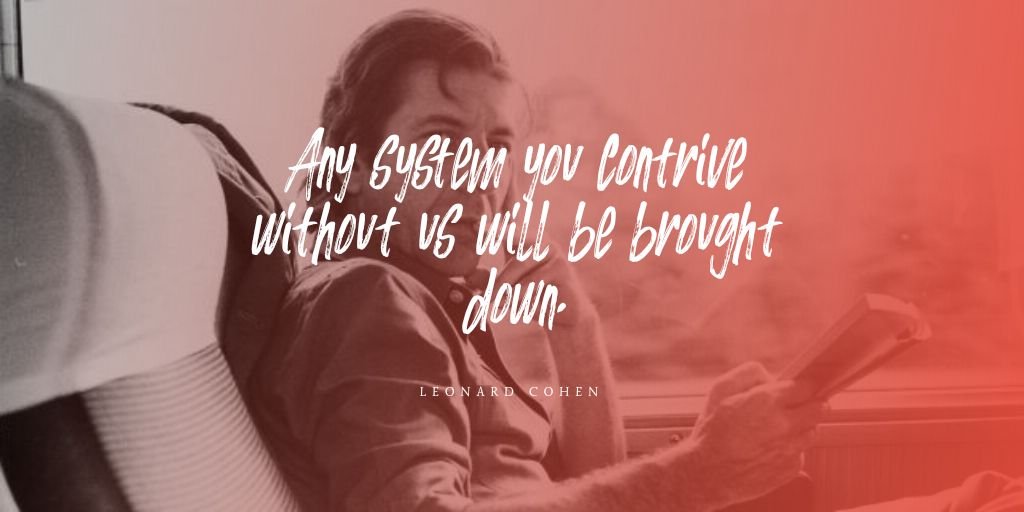 """Any system you contrive without us will be brought down."" by Leonard Cohen [1024×512]"