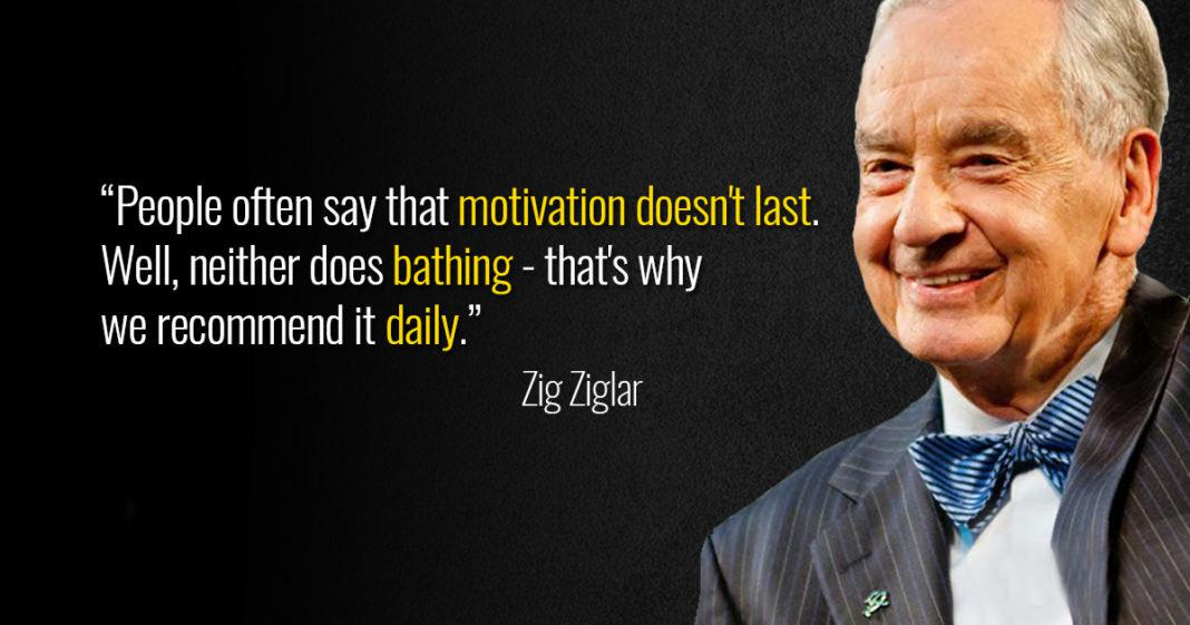 """People often say that motivation doesn't last. Well, neither does bathing – that's why we recommend it daily."" – Zig Ziglar [1068×561]"