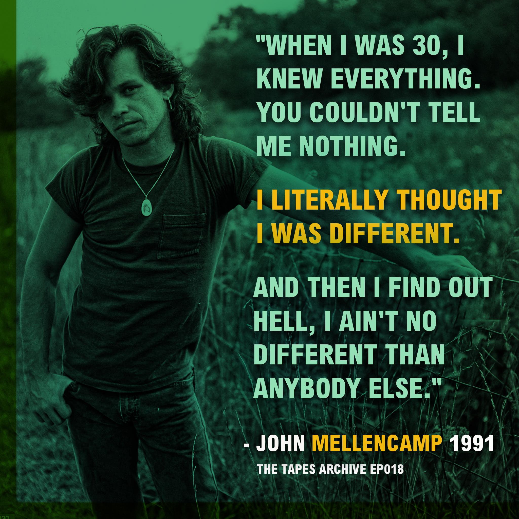 """When I was 30, I knew everything. You couldn't tell me nothing. I literally thought I was different. And then I find out hell, I ain't no different than anybody else."" John Mellencamp 1991 [2048 x 2048]"