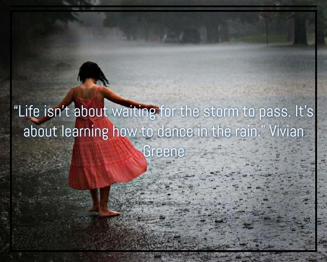"""Life isn't about waiting for the storm to pass…"" Vivian Greene[1080×864]"