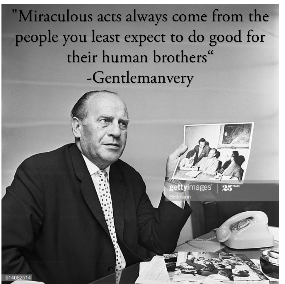 [Image] Oskar Schindler was described by many as an egoist, a miser, a womanizer, the person no one would expect who would risk his life by saving women man and children from death, but still that act happened and that is what I call a miracle that motivates my faith in humanity.