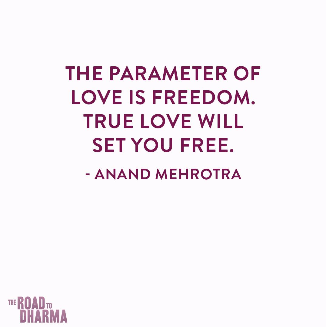 """The Parameter of Love is Freedom. True Love will set you Free."" – Anand Mehrotra – [1076×1080]"