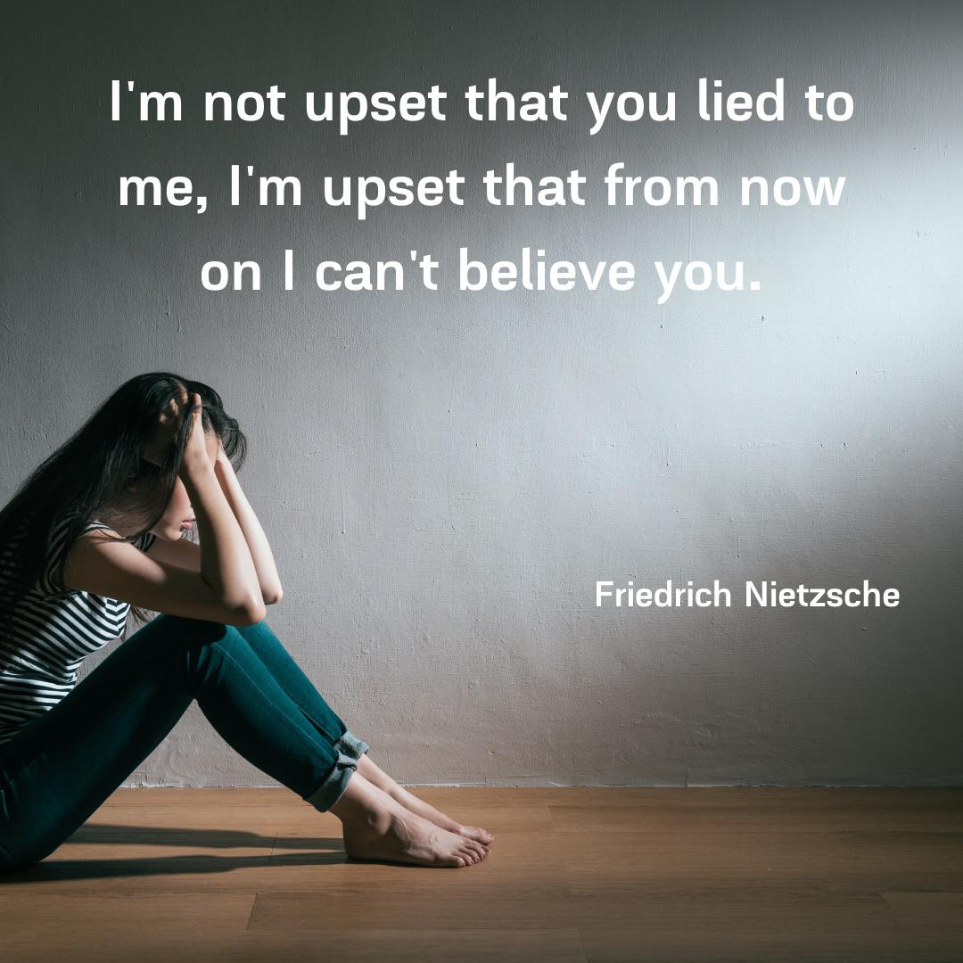 """I'm not upset that you lied to me, I'm upset that from now on I can't believe you."" – Friedrich Nietzsche [1080×1080]"