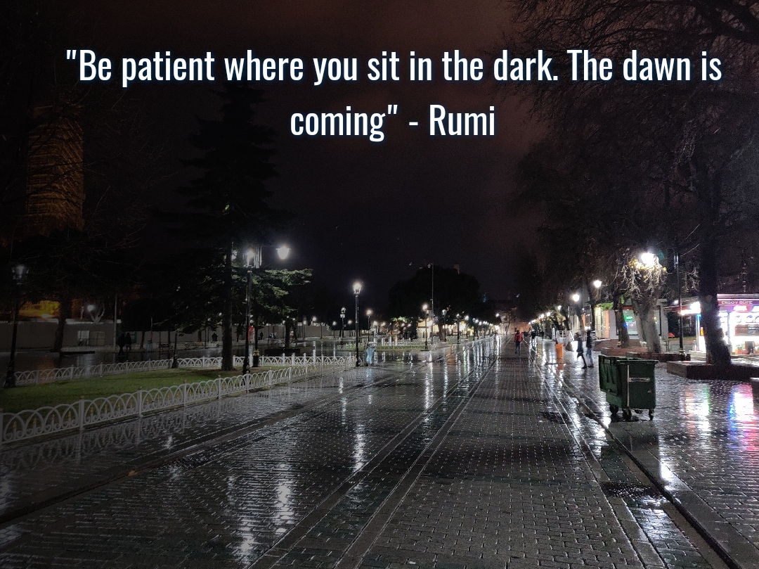 """""""Be Patient Where You Sit In The Dark. The Dawn Is Coming"""" - Rumi , https://inspirational.ly"""