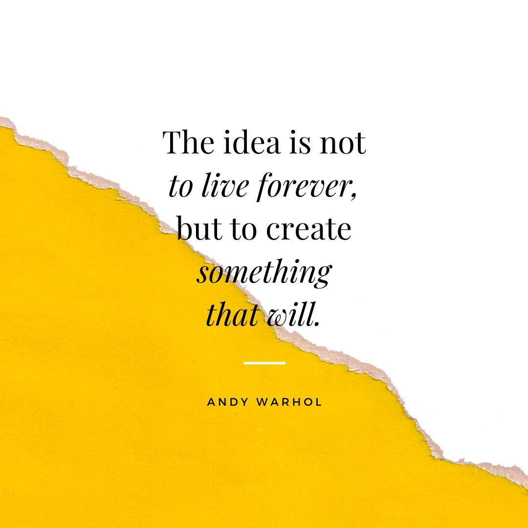 """The idea is not to live forever, but to create something that will."" – Andy Warhol [1080×1080]"