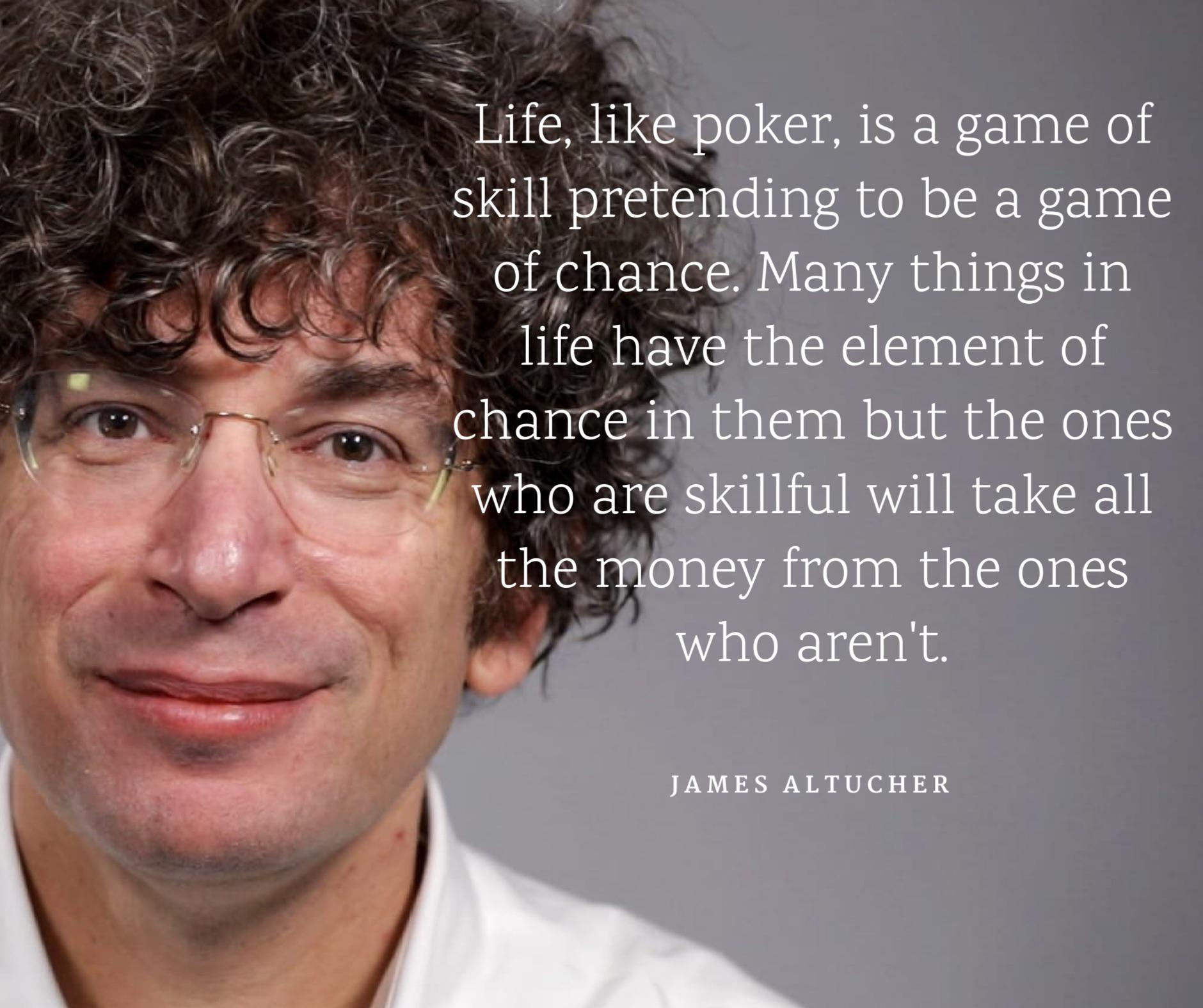"""Life… is a game of skill pretending to be a game of chance…"" – James Altucher [1880×1576]"