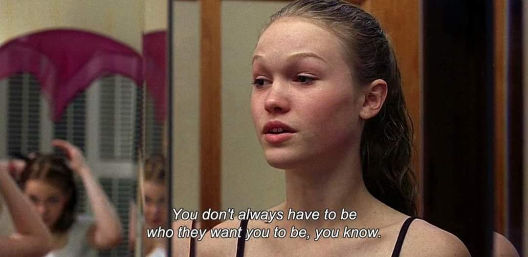 """You don't always have to be who they want you to be, you know."" – 10 Things I Hate About You. [1080×526]"