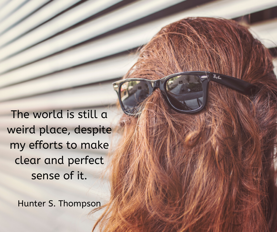 """The world is still a weird place, despite my efforts to make clear and perfect sense of it."" – Hunter S. Thompson [1080×1080]"