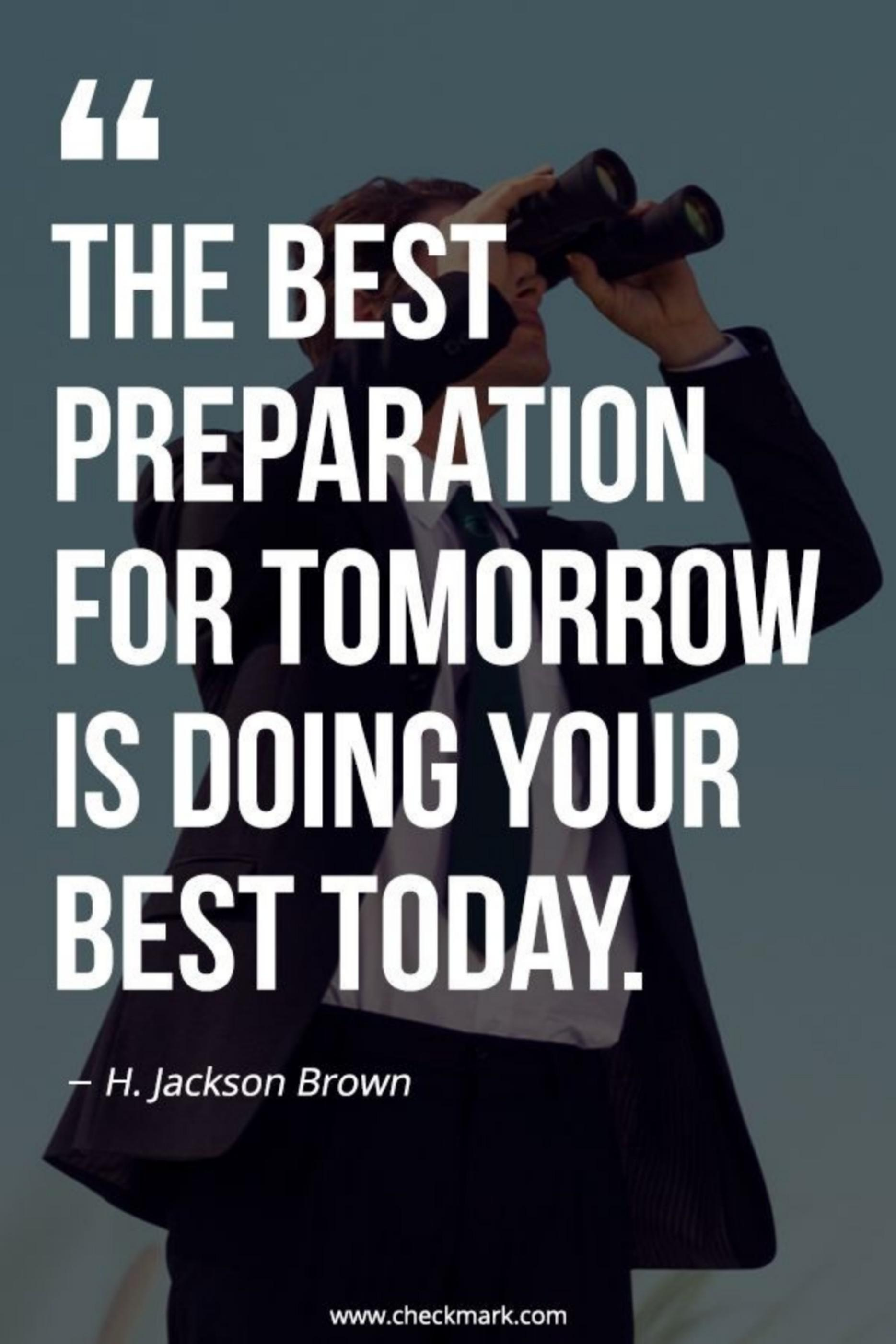 """THE BEST PREPARATION FOR TOMORROW IS DOING YOUR BEST TODAY."" -H. Jackson Brown [1869X2804]"