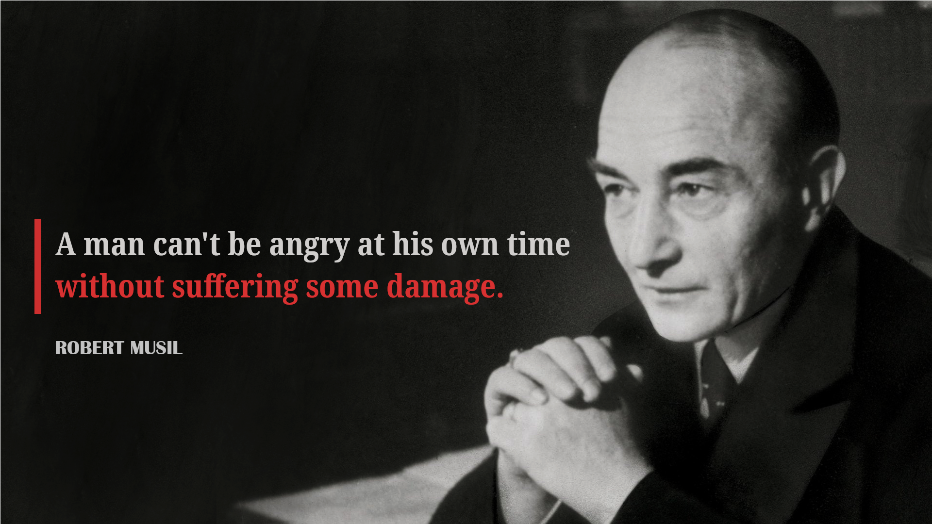 """A man can't be angry at his own time without suffering some damage"" – Robert Musil [1920×1080]"