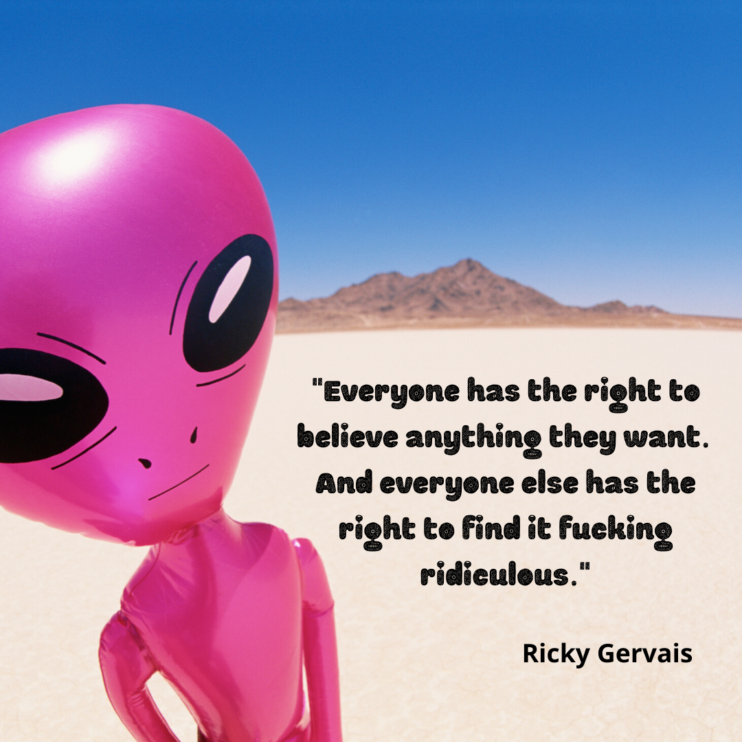 """Everyone has the right to believe anything they want. And everyone else has the right to find it fucking ridiculous."" ~ Ricky Gervais [1080×1080]"