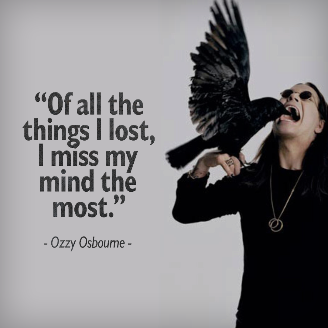 """Of all the things I lost, I miss my mind the most."" – Ozzy Osbourne [1080×1080]"