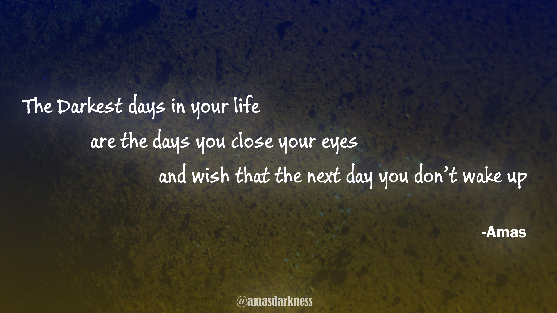 """The Darkest days in your life, are the days you close your eyes, and wish that the next day you don't wake up"" -Amas [1920×1080]"