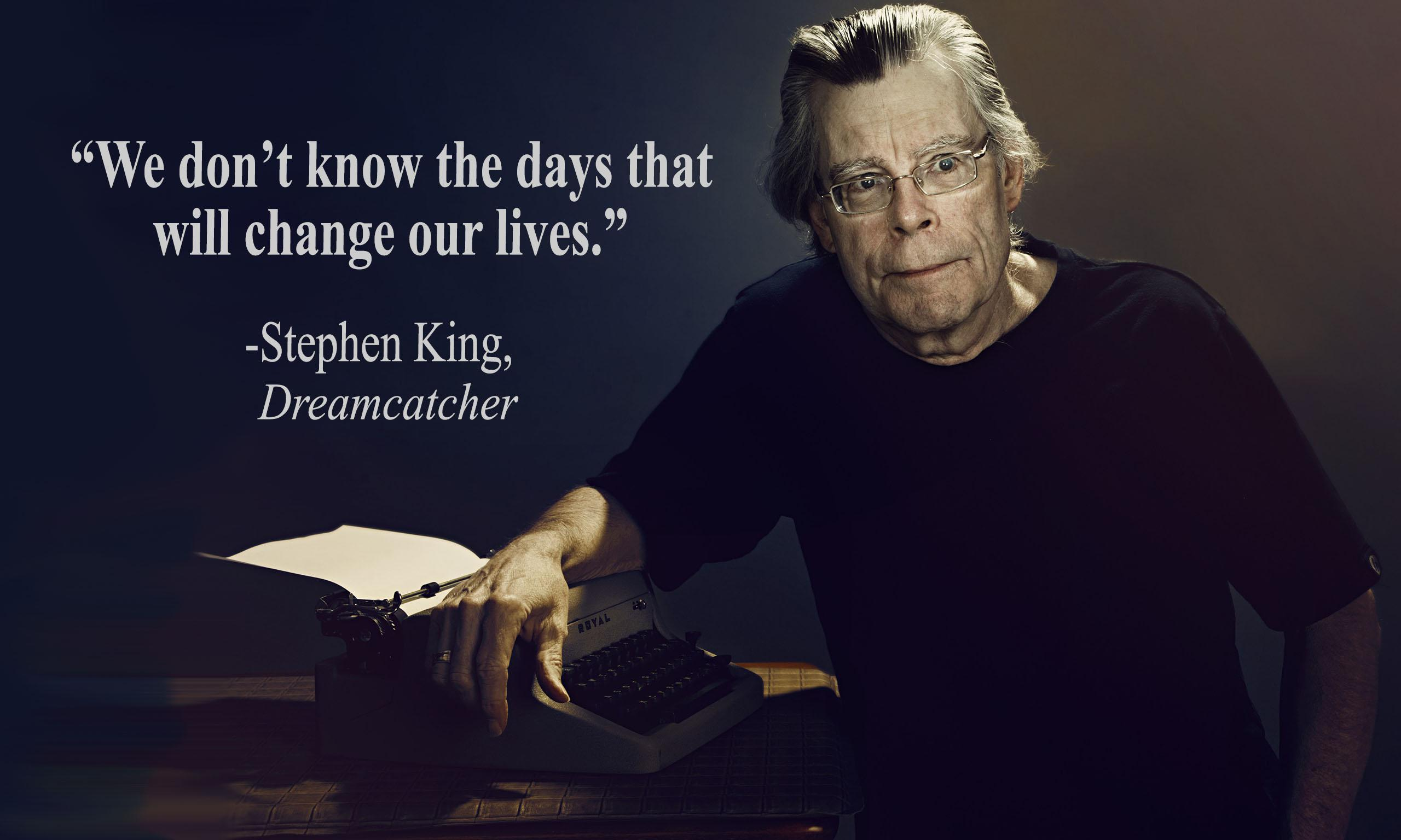 """We don't know the days that will change our lives."" – Stephen King [2560×1536]"