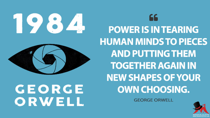 "Power is in tearing human minds to pieces and putting them together again in new shapes of your own choosing."" ― George Orwell,(1200×800)"