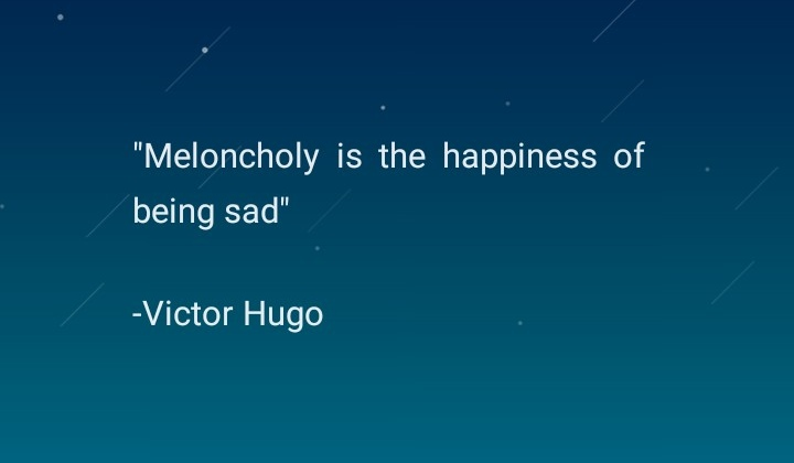"""Meloncholy is the happiness of being sad"" – Victor Hugo [720×420]"
