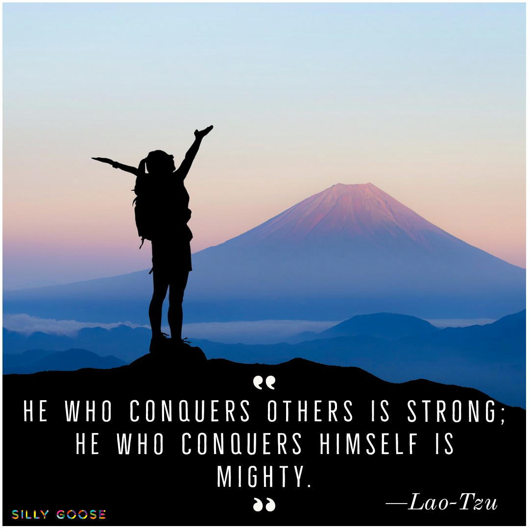 """He who conquers others is strong; he who conquers himself is mighty."" —Lao-Tzu [1080×1080]"