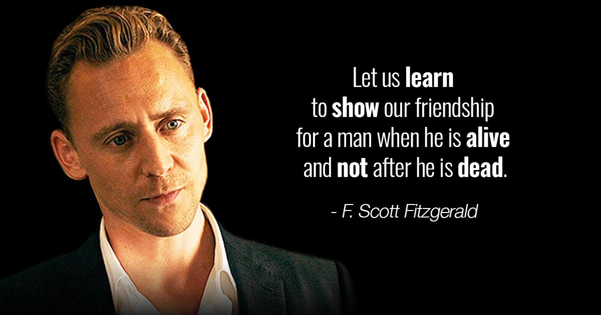 """Let us learn to show our friendship for a man when he is alive and not after he is dead."" – F. Scott Fitzgerald [1200×630]"