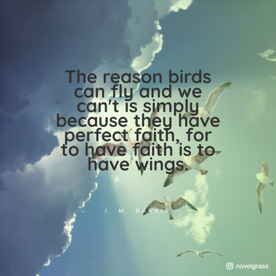The cause birds can fly and we cannot is really due to the fact they've ideal faith, for to have faith is to have wings.[1080×1080]