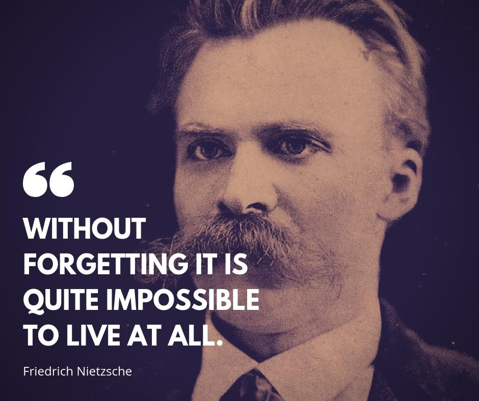 """Without forgetting…"" [Friedrich Nietzsche 940×788]"