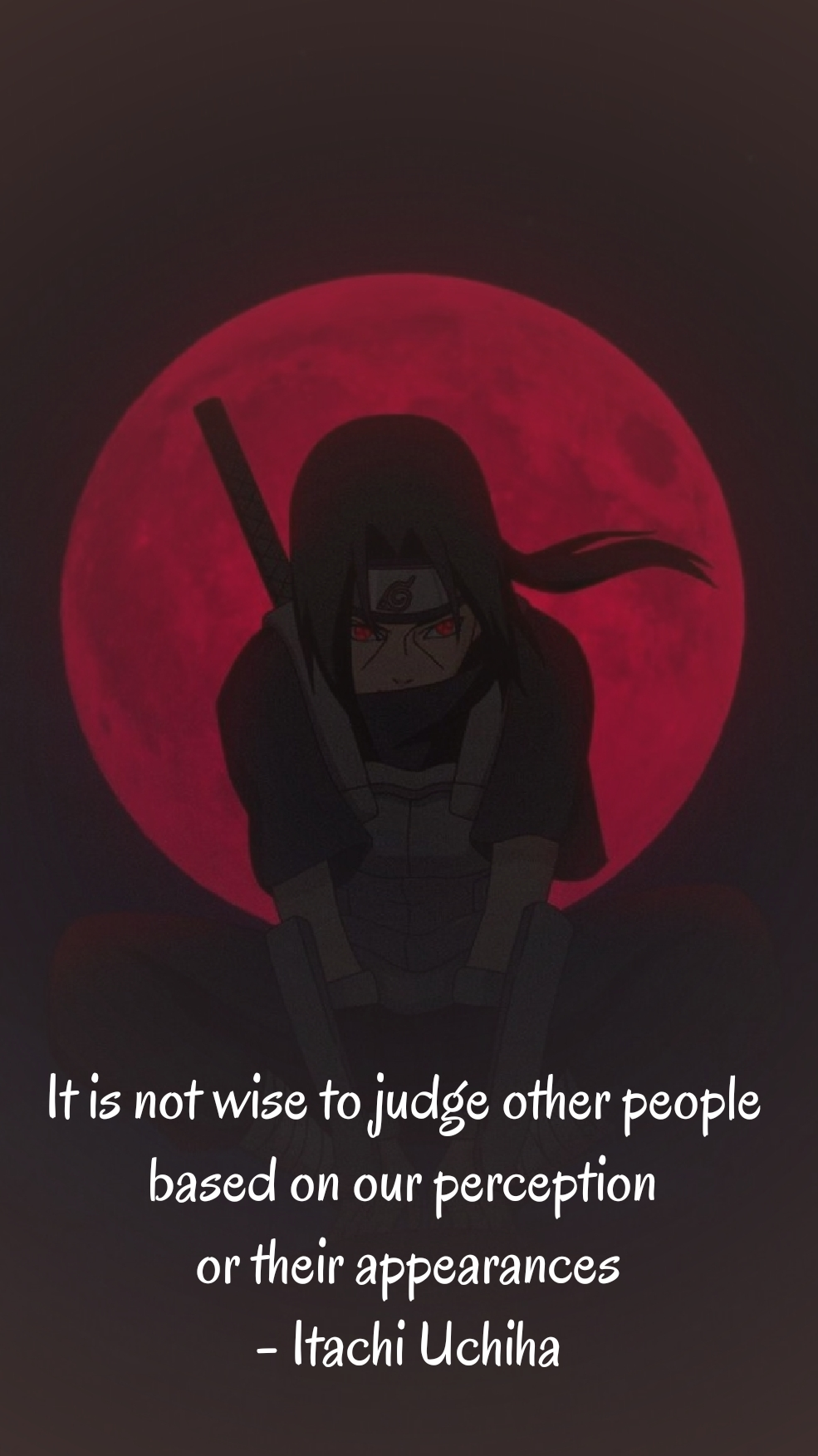""" It is not wise to judge other people based on our perception or their appearances "" – Itachi Uchiha [985 × 1753]"