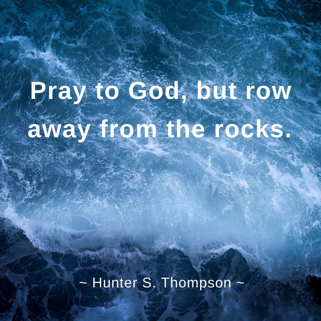 """Pray to God, but row away from the rocks."" – Hunter S. Thompson [1080×1080]"