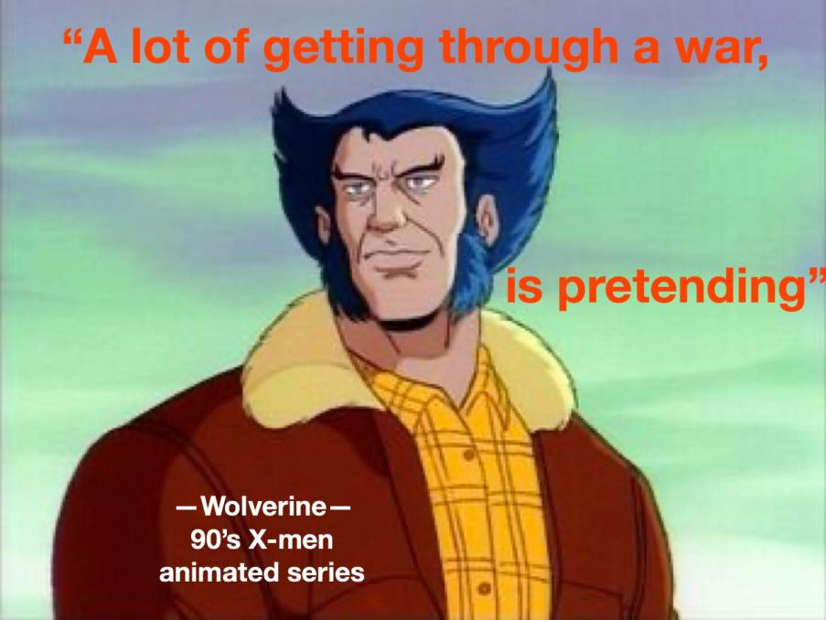 """getting through a war.."" -Wolverine [903×678]"