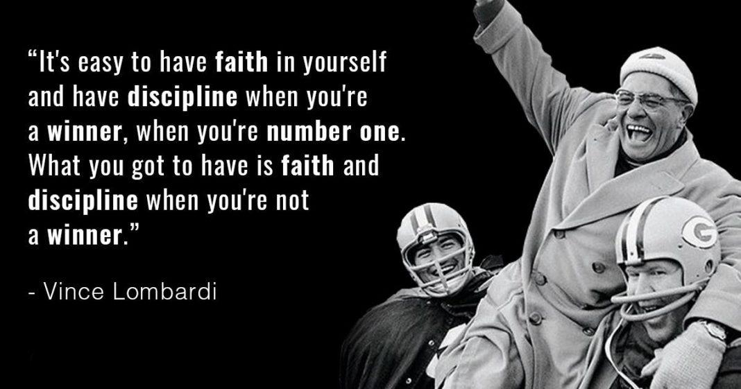 """It's easy to have faith in yourself and have discipline when you're a winner, when you're number one. What you got to have is faith and discipline when you're not a winner."" – Vince Lombardi [1068×561]"