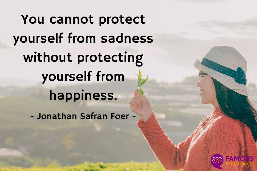 """You cannot protect yourself from sadness without protecting yourself from happiness. – Jonathan Safran Foer ""[900×600]"