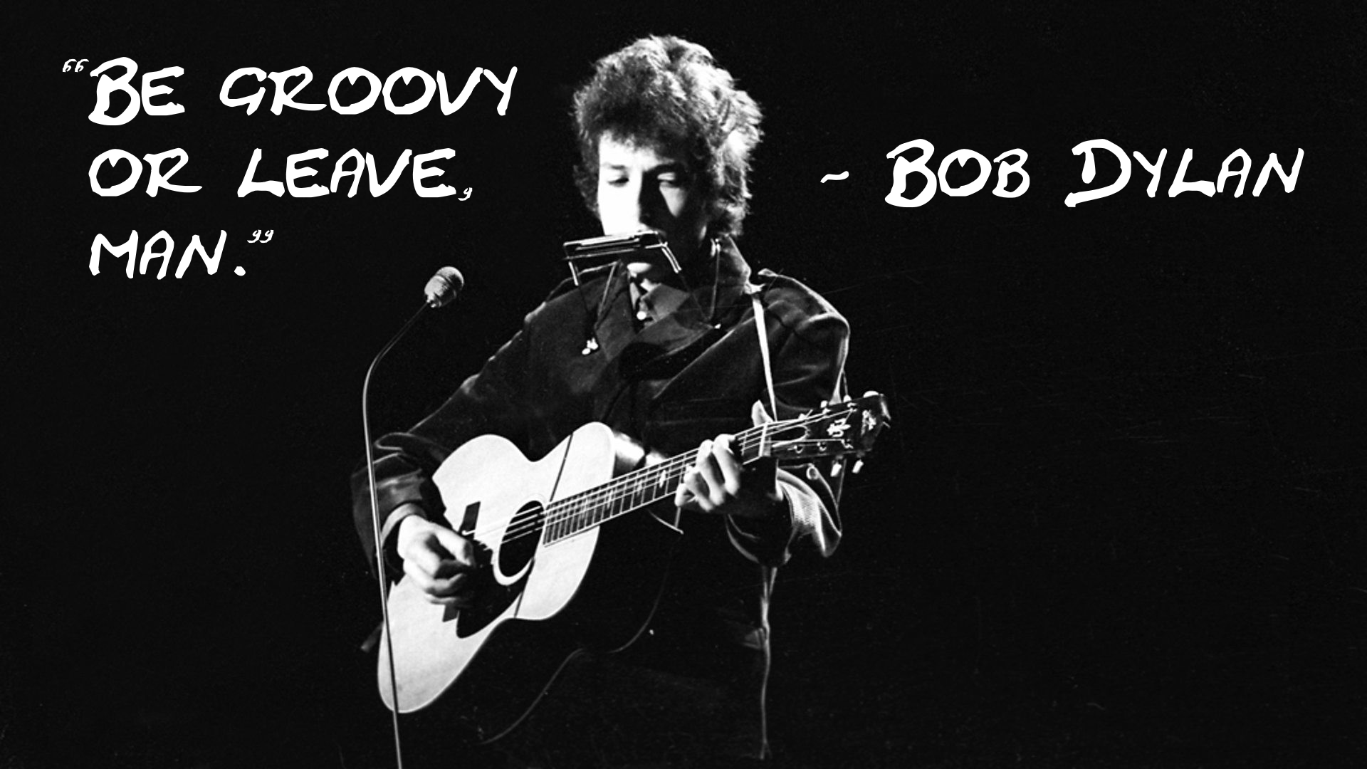 """Be groovy or leave, man."" – Bob Dylan [1920×1080]"