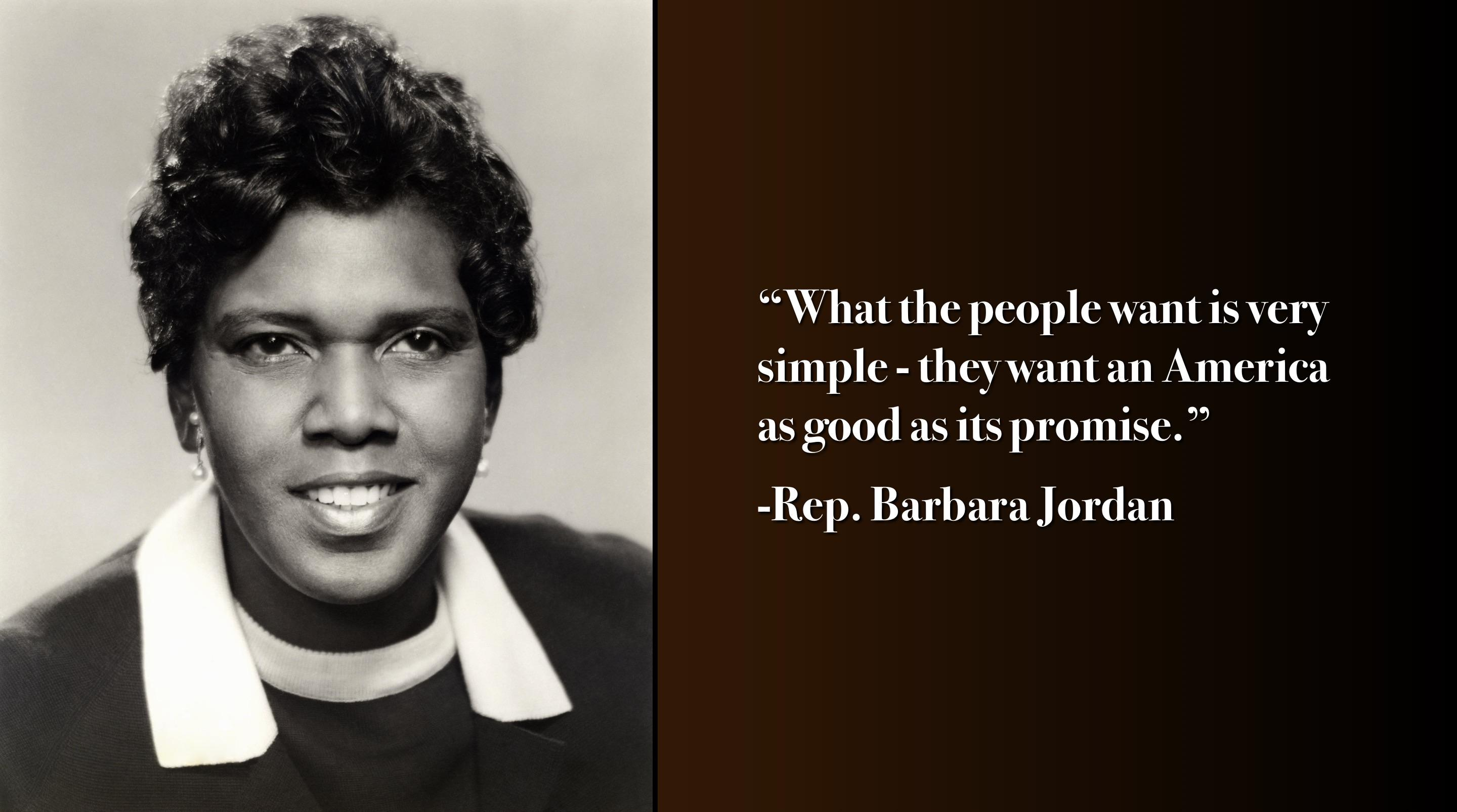 """What the people want is very simple – they want an America as good as its promise."" -Rep. Barbara Jordan [2880×1606]"