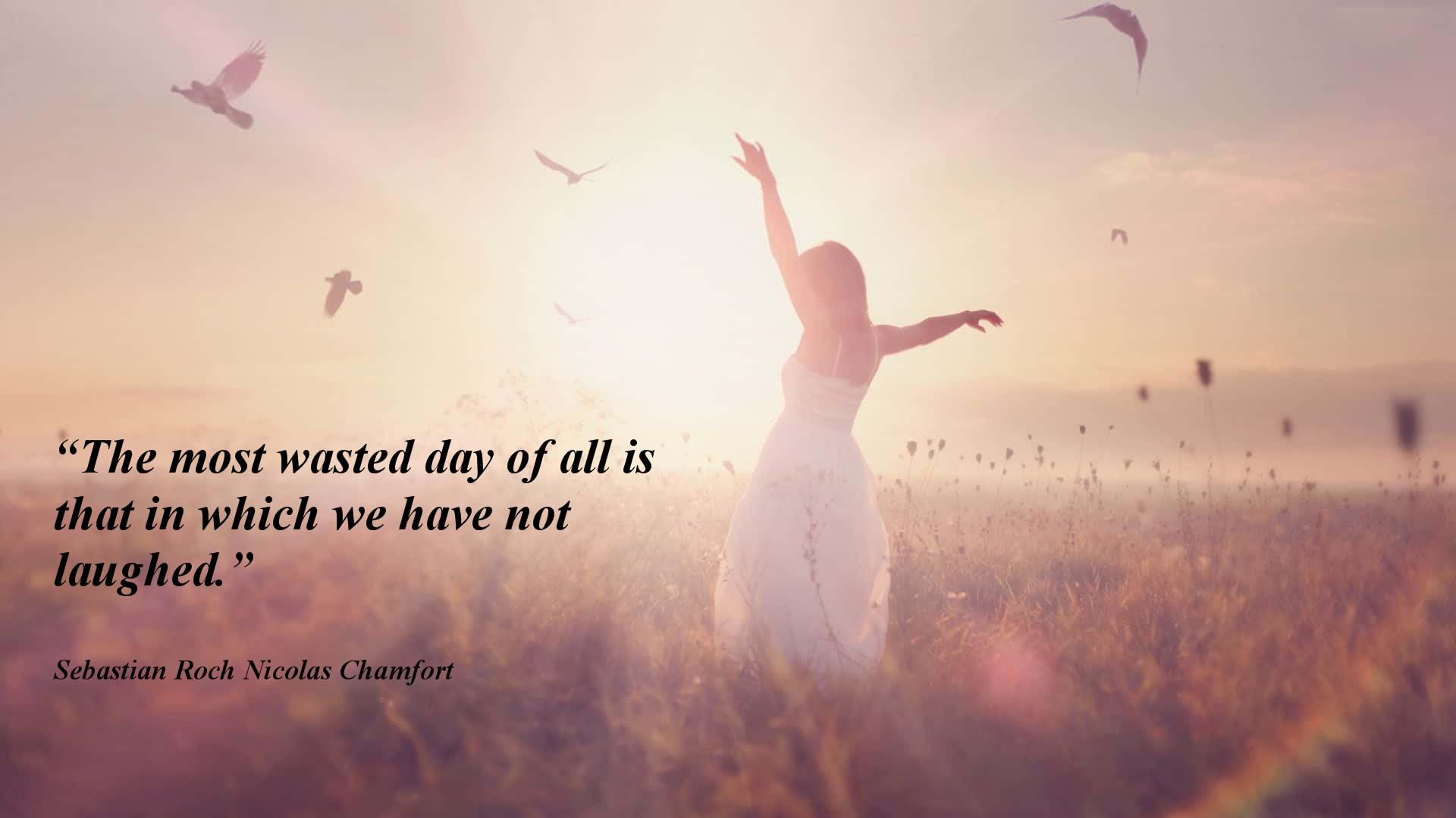 The most wasted day of all is that in which we have not laughed. Chamfort (1920×1080)