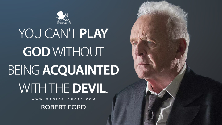 You can't play God without being acquainted with the devil.Robert Ford -Westworld(1200×850)