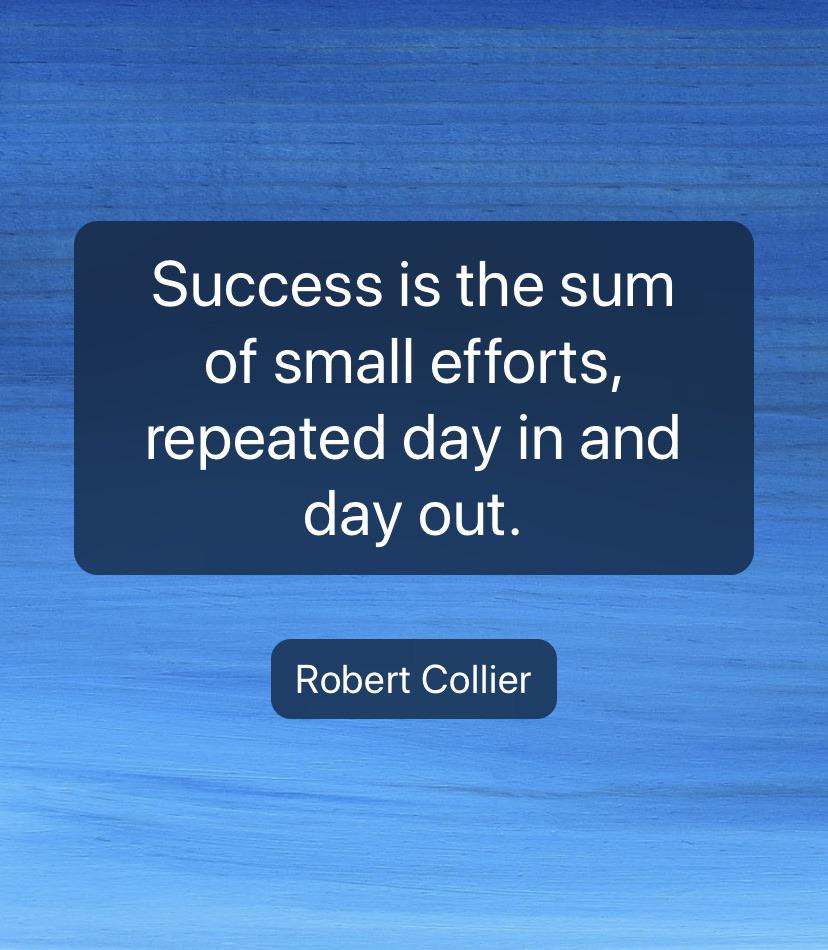 "[Image] ""Success is the sum of small efforts, repeated day in and day out."" – Robert Collier"